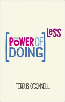 The Power of Doing Less, Fergus O'Connell