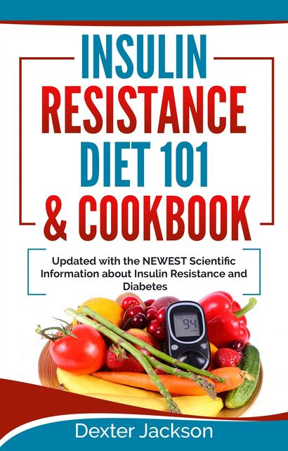 Insulin Resistance Diet 101 & Cookbook, Dexter Jackson