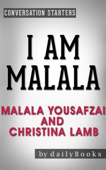 I Am Malala: The Girl Who Stood Up for Education and Was Shot by the Taliban by Malala Yousafzai and Christina Lamb | Conversation Starters, Daily Books