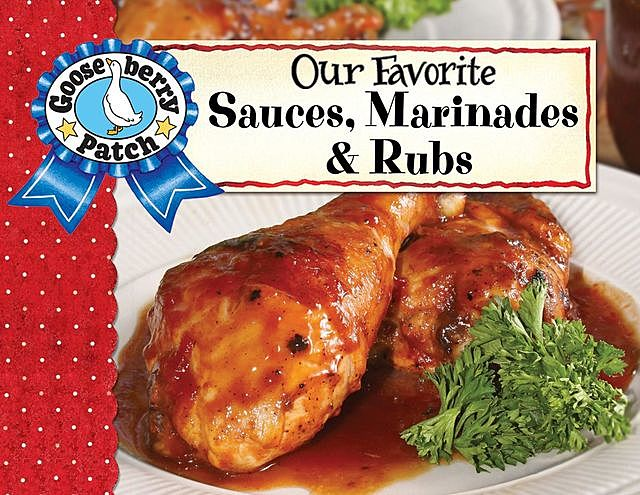 Our Favorite Sauces, Marinades & Rubs, Gooseberry Patch
