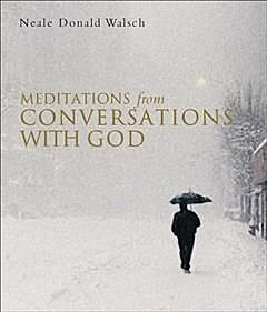 Meditations from Conversations With God, Neale Donald Walsch