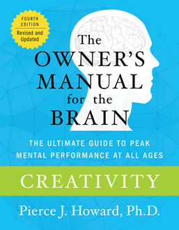 Creativity: The Owner's Manual, Pierce Howard