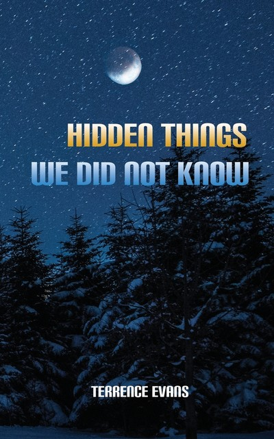 Hidden Things We Did Not Know, Terrence Evans