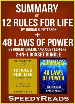 Summary of 12 Rules for Life: An Antidote to Chaos by Jordan B. Peterson + Summary of 48 Laws of Power by Robert Greene and Joost Elffers 2-in-1 Boxset Bundle, Speedy Reads