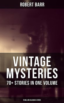 Vintage Mysteries – 70+ Stories in One Volume (Thriller Classics Collection), Robert Barr