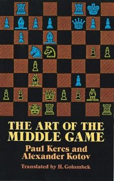 The Art of the Middle Game, Alexander Kotov, Paul Keres