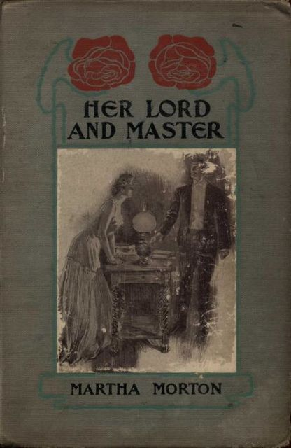 Her Lord and Master, Martha Morton