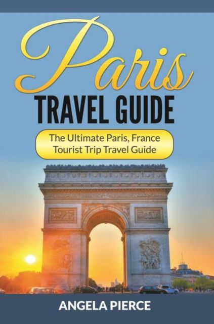 Paris Travel Guide, Angela Pierce
