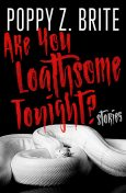 Are You Loathsome Tonight, Poppy Z.Brite