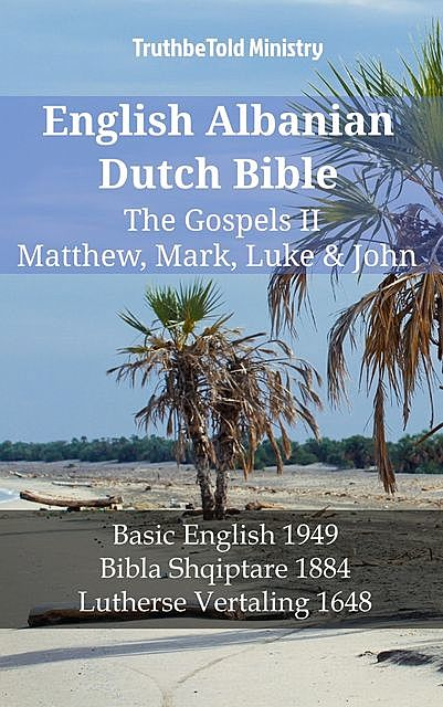 English Albanian Dutch Bible – The Gospels – Matthew, Mark, Luke & John, TruthBeTold Ministry