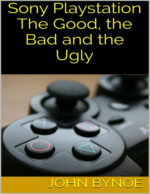 Sony Playstation: The Good, the Bad and the Ugly, John Bynoe