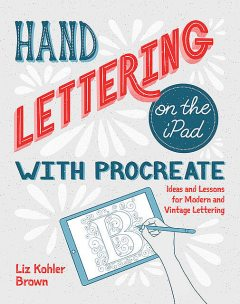 Hand Lettering on the iPad with Procreate, Liz Brown