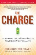 The Charge: Activating the 10 Human Drives That Make You Feel, Brendon Burchard