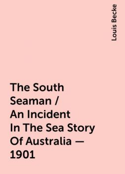 The South Seaman / An Incident In The Sea Story Of Australia - 1901, Louis Becke