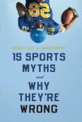 15 Sports Myths and Why They're Wrong, Jason Winfree, Rodney Fort