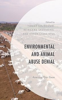 Environmental and Animal Abuse Denial, Jose De Giorgio-Schoorl, Martin Lee Mueller, Kristian Bjørkdahl, Reingard Spannring, Tomaž Grušovnik, Atsuko Matsuoka, John Sorenson, Adam See, Helen Kopnina, Joe Gray, John Piccolo, Karen Lykke Syse, Katja Maria Hydle, Opi Outhwaite, Susanne Stoll-Kleema