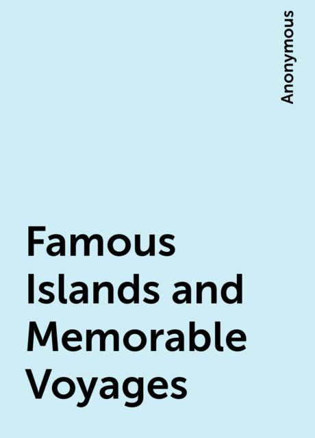 Famous Islands and Memorable Voyages,