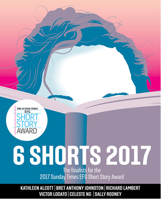 Six Shorts 2017, Celeste Ng, Victor Lodato, Sally Rooney, Kathleen Alcott, Bret Anthony Johnston, Richard Lambert
