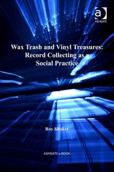 Wax Trash and Vinyl Treasures: Record Collecting as a Social Practice, Roy Shuker