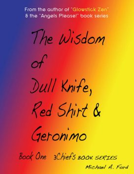 The Wisdom of Dull Knife, Red Shirt & Geronimo (Book 1), Michael Ford