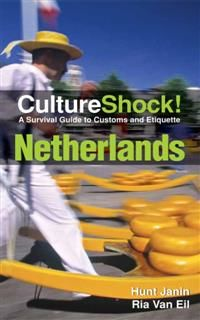 CultureShock! Netherlands. A Survival Guide to Customs and Etiquette, Hunt Janin, Ria van Eii