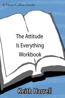 The Attitude Is Everything Workbook, Keith Harrell