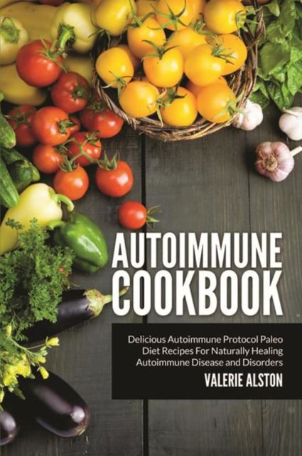 Autoimmune Cookbook, Valerie Alston