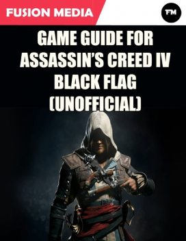 Game Guide for Assassin's Creed: IV Black Flag (Unofficial), Fusion Media