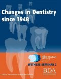 The Changes In Dentistry Since 1948 – The John Mclean Archive a Living History of Dentistry Witness Seminar 2, Nairn Wilson, Stanley Gelbier