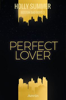 Perfect Lover (Boston Bad Boys Band 3), Holly Summer