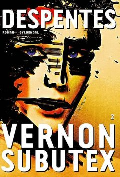 Vernon Subutex 2, Virginie Despentes