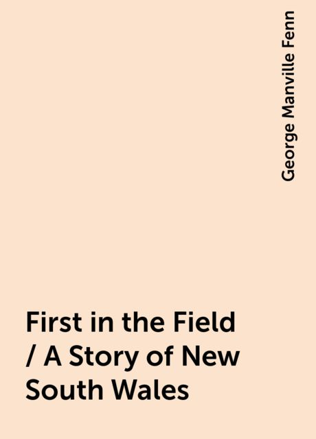 First in the Field / A Story of New South Wales, George Manville Fenn