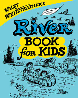 Willy Whitefeather's River Book for Kids, Willy Whitefeather