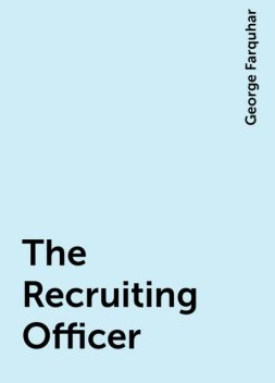 The Recruiting Officer, George Farquhar