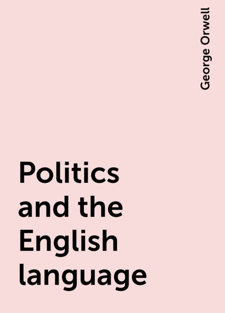 Politics and the English language, George Orwell