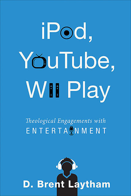iPod, YouTube, Wii Play, D. Brent Laytham