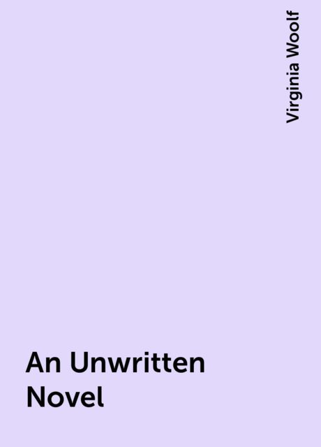 An Unwritten Novel, Virginia Woolf