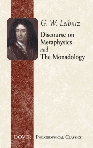 Discourse on Metaphysics and The Monadology, G.W.Leibniz