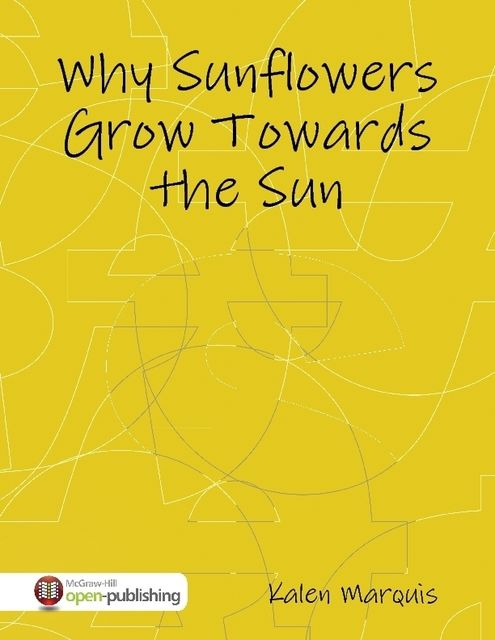 Why Sunflowers Grow Towards the Sun, Kalen Marquis