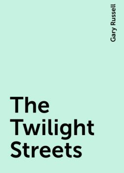 The Twilight Streets, Gary Russell