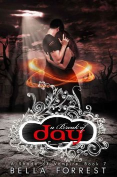 A Shade of Vampire 7: A Break of Day, Bella Forrest