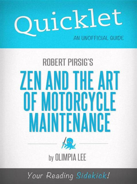 Quicklet on Zen and the Art of Motorcycle Maintenance by Robert Pirsig, Olimpia Lee