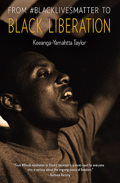From #BlackLivesMatter to Black Liberation, Keeanga-Yamahtta Taylor