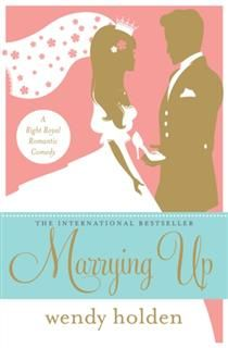 Marrying Up, Wendy Holden