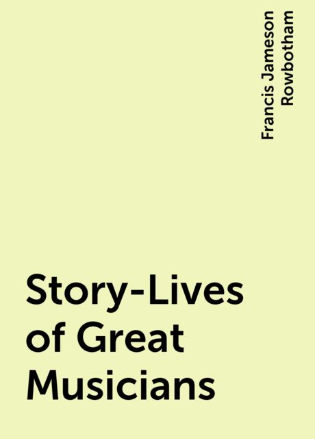 Story-Lives of Great Musicians, Francis Jameson Rowbotham