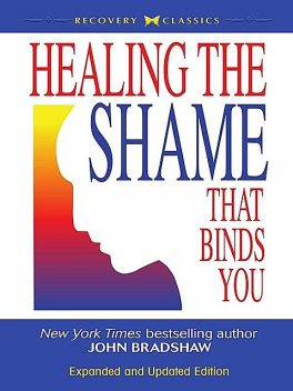 Healing the Shame that Binds You, John Bradshaw