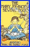 The Mary Frances Sewing Book Or Adventures Among the Thimble People, Jane Eayre Fryer
