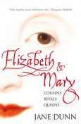 Elizabeth and Mary: Cousins, Rivals, Queens (Text Only), Jane Dunn
