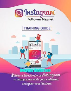 Instagram Follower Magnet Training Guide, Dwayne Anderson