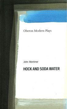 Hock and Soda Water, John Mortimer